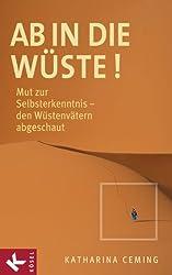 Ab in die Wüste!: Mut zur Selbsterkenntnis - den Wüstenvätern abgeschaut