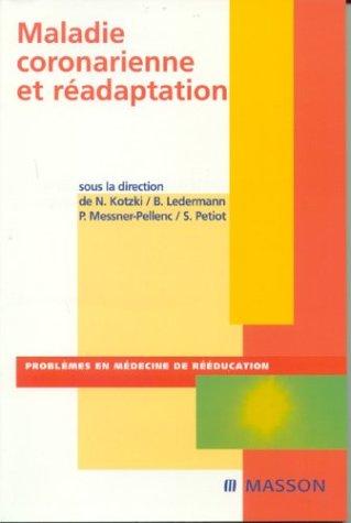 Maladie coronarienne et réadaptation par Nelly Kotzki, B. Ledermann, P. Messner-Pellenc, Sylvie Petiot