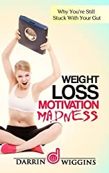 Weight Loss Motivation: Madness - Why You're Still Stuck With Your Gut by Darrin Wiggins (2015-03-02)