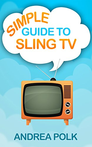 Simple Guide to Sling TV (Non Technical Guide To Cord Cutting Book 2) (English Edition)