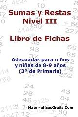 Libro de Fichas - Sumas y Restas - Nivel III: Para niños y niñas de 8-9 años (3º Primaria): Volume 3 - 9781545216224 Tapa blanda