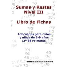 Libro de Fichas - Sumas y Restas - Nivel III: Para niños y niñas de 8-9 años (3º Primaria): Volume 3 - 9781545216224