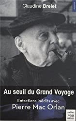 Au seuil du Grand Voyage : Entretiens inédits avec Pierre Mac Orlan (1969-1970)