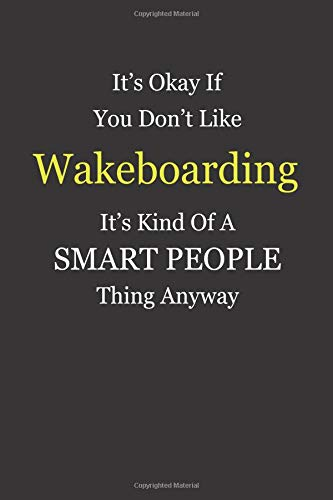 It's Okay If You Don't Like Wakeboarding It's Kind Of A Smart People Thing Anyway: Blank Lined Notebook Journal Gift Idea With Black Cover Background, White and Yellow Text
