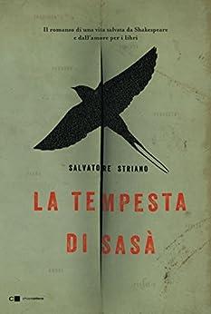 La Tempesta di Sasà: Il romanzo di una vita salvata da Shakespeare e dall'amore per i libri di [Striano, Salvatore]