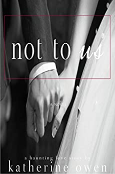 Not To Us  : A haunting love story by [Owen, Katherine]