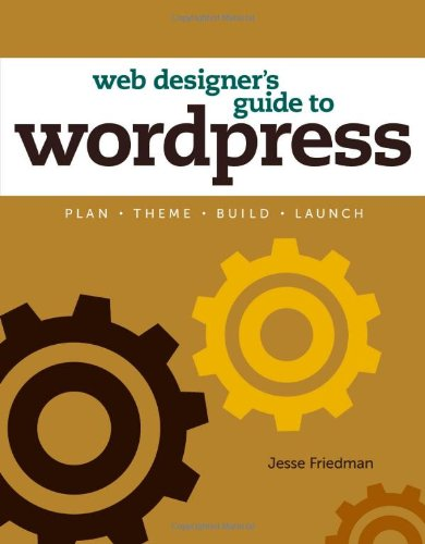 The Web Designer's Guide to WordPress: Plan, Theme, Build, Launch (Voices That Matter)
