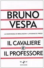 Il cavaliere e il professore. La scommessa di Berlusconi. Il ritorno di Prodi