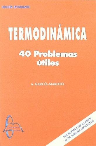 Termodinamica, 40 problemas utiles por Antonio Garcia-Maroto