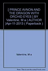 [ PRINCE AVNON AND THE DRAGON WITH ORCHID EYES ] BY Valentine, M a ( AUTHOR )Apr-11-2013 ( Paperback )