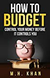 How to Budget: Control Your Money Before It Controls You