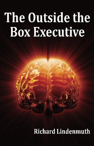 The Outside the Box Executive by Richard Lindenmuth (2013-11-27) (Executive-box)