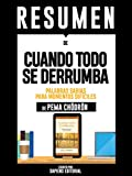 "Resumen De ""Cuando Todo Se Derrumba: Palabras Sabias Para Momentos Difíciles – De Pema Chodron"": (Summary of When Things Fall Apart)"