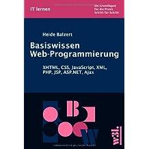 Basiswissen Web-Programmierung. XHTML, CSS, JavaScript, XML, PHP, JSP, ASP.NET, Ajax by Heide Balzert (2007-04-24)