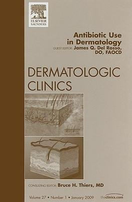 [(Antibiotic Use in Dermatology, An Issue of Dermatologic Clinics)] [Author: James Q. Del Rosso] published on (January, 2009)