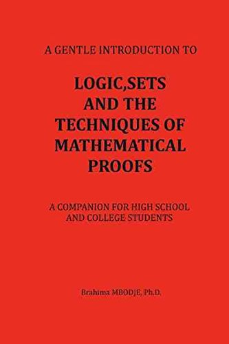 [Logic, Sets and the Techniques of Mathematical Proofs: A Companion for High School and College Students] (By: Brahima Mbodje Ph D) [published: June, 2011]