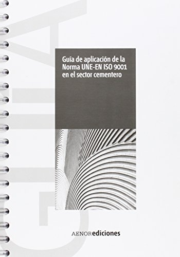Guía de aplicación de la Norma UNE-EN ISO 9001 para el sector cementero por AENOR (Asociación Española de Normalización y Certificación)