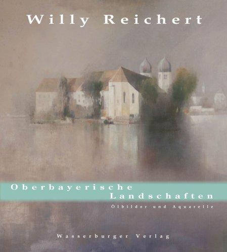 Willy Reichert.Oberbayerische Landschaften. Ölbilder und Aquarelle (Livre en allemand) par Johannes Klinger