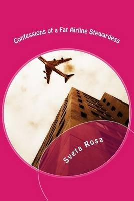 [(Confessions of a Fat Airline Stewardess)] [By (author) Sveta Rosa] published on (February, 2015) (Rosa Airline)