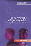 Good Practice in Safeguarding Adults: Working Effectively in Adult Protection (Good Practice in Health, Social Care and Criminal Justice)