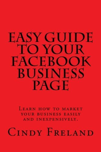 Easy Guide to Your Facebook Business Page by Cindy Freland (2012-09-12)