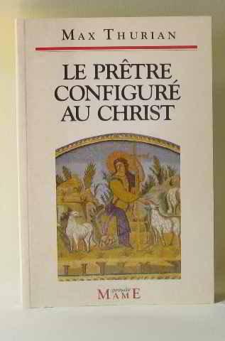 Le prtre configur au Christ : Identit et spiritualit du sacerdoce