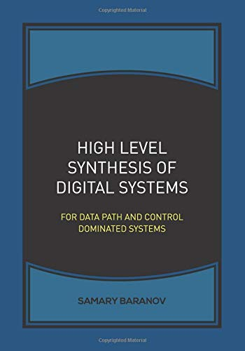 High Level Synthesis of Digital Systems: For Data Path and Control dominated systems por Samary Baranov