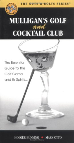 Mulligan's Golf and Cocktail Club: The Essential Guide to the Golf Game and Its Spirits. (Nuts & Bolts series) por Mark Otto