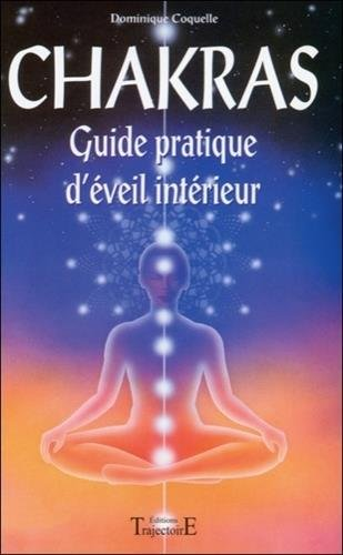 Chakras, guide pratique d'veil intrieur