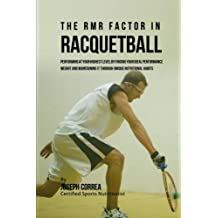 The RMR Factor in Racquetball: Performing At Your Highest Level by Finding Your Ideal Performance Weight and Maintaining It through Unique Nutritional Habits