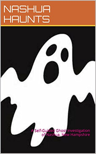 Nashua Haunts: A Self-Guided Ghost Investigation of Nashua, New Hampshire (English Edition) (Halloween Hampshire New)