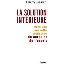 La Solution Interieure: Vers Une Nouvelle Medecine Du Corps Et De L'esprit by Thierry Janssen (2006-02-06)