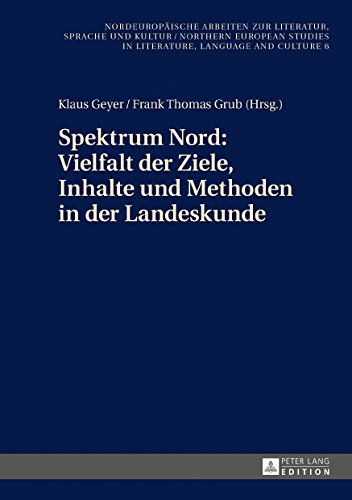 Spektrum Nord: Vielfalt der Ziele, Inhalte und Methoden in der Landeskunde: Beitraege zur 3. Konferenz des Netzwerks «Landeskunde Nord» in Odense am 21./22. ... in Literature, Language and Culture 6)