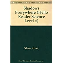 Shadows Everywhere (Hello Reader Science Level 2) by Gina Shaw (2002-04-01)
