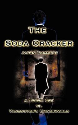 [(The Soda Cracker : A Tough Cop vs. Vancouver's Underworld)] [By (author) Jaron Summers] published on (July, 2009)