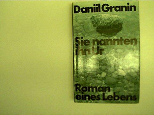 Daniil Granin: Sie nannten ihn Ur - Roman eines Lebens