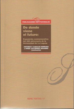 De donde viene el futuro: Exposición conmemorativa del 225 aniversario de la Universidad de La Laguna (Publicaciones Institucionales/Serie Textos)