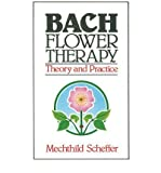 [(Bach Flower Therapy: Theory and Practice)] [Author: Mechthild Scheffer] published on (January, 2000)