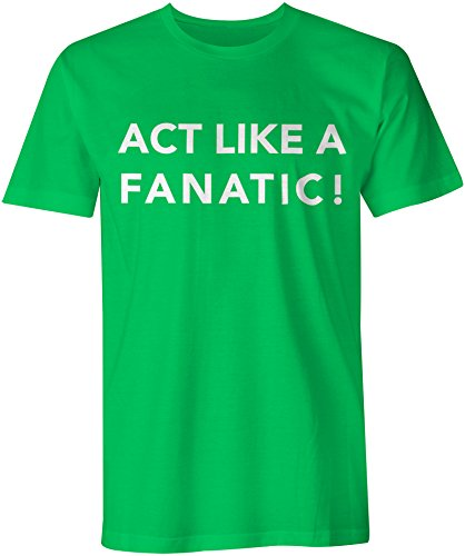 Act Like A Fanatic! - Herren Slogan T Shirt Irisch Grün