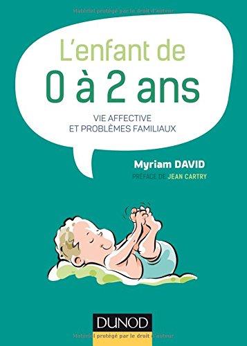 L'enfant de 0 à 2 ans - 7e éd. -Vie affective et problèmes familiaux