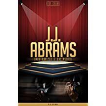 JJ Abrams Unauthorized & Uncensored (All Ages Deluxe Edition with Videos) (English Edition)