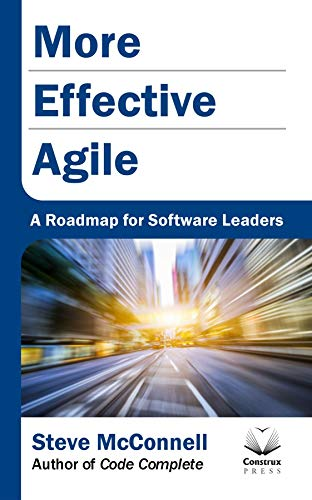 More Effective Agile: A Roadmap for Software Leaders (English Edition)