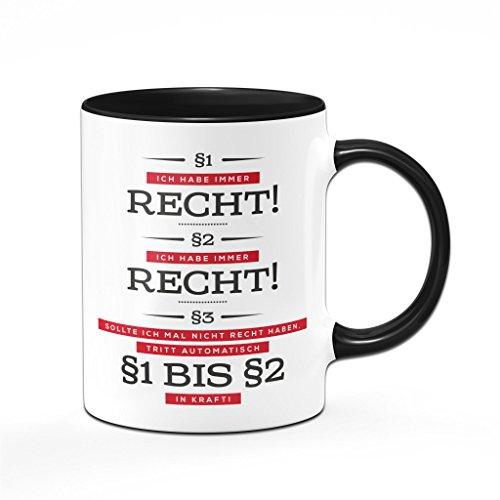 Ich habe immer Recht - Tasse Kaffeetasse für Menschen die einfach immer Recht haben. - Bürotasse