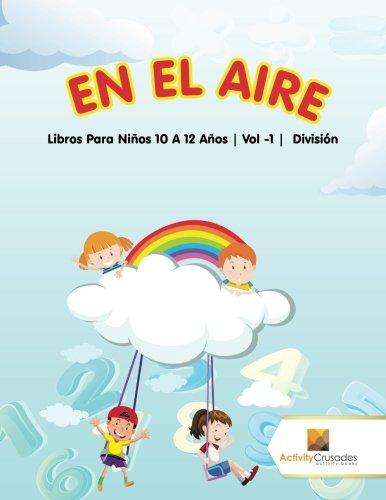 En El Aire : Libros Para Niños 10 A 12 Años   Vol -1   División par Activity Crusades