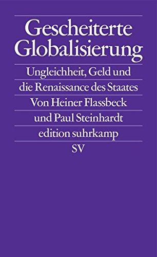 Gescheiterte Globalisierung: Ungleichheit, Geld und die Renaissance des Staates (edition suhrkamp)