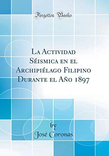 La Actividad Séismica en el Archipiélago Filipino Durante el Año 1897 (Classic Reprint)