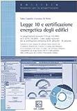 Legge 10 e certificazione energetica degli edifici. Con CD-ROM
