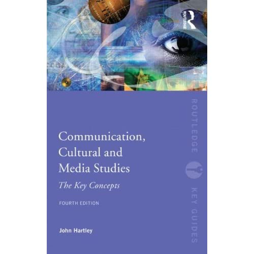 Communication, Cultural and Media Studies: The Key Concepts (Routledge Key Guides) by John Hartley (2011-06-01)