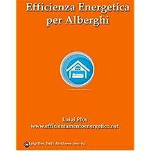 Efficienza Energetica per Alberghi. Risparmia sulla tua Bolletta con l'Efficienza Energetica: Come Risparmiare e Guadagnare con l'Efficienza Energetica per il tuo Albergo (Italian Edition)