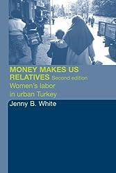 Money Makes Us Relatives: Women's Labor in Urban Turkey